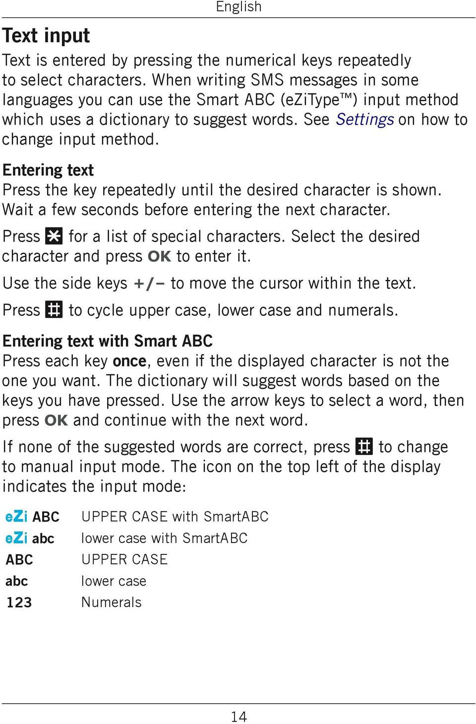 Entering text Press the key repeatedly until the desired character is shown. Wait a few seconds before entering the next character. Press * for a list of special characters.