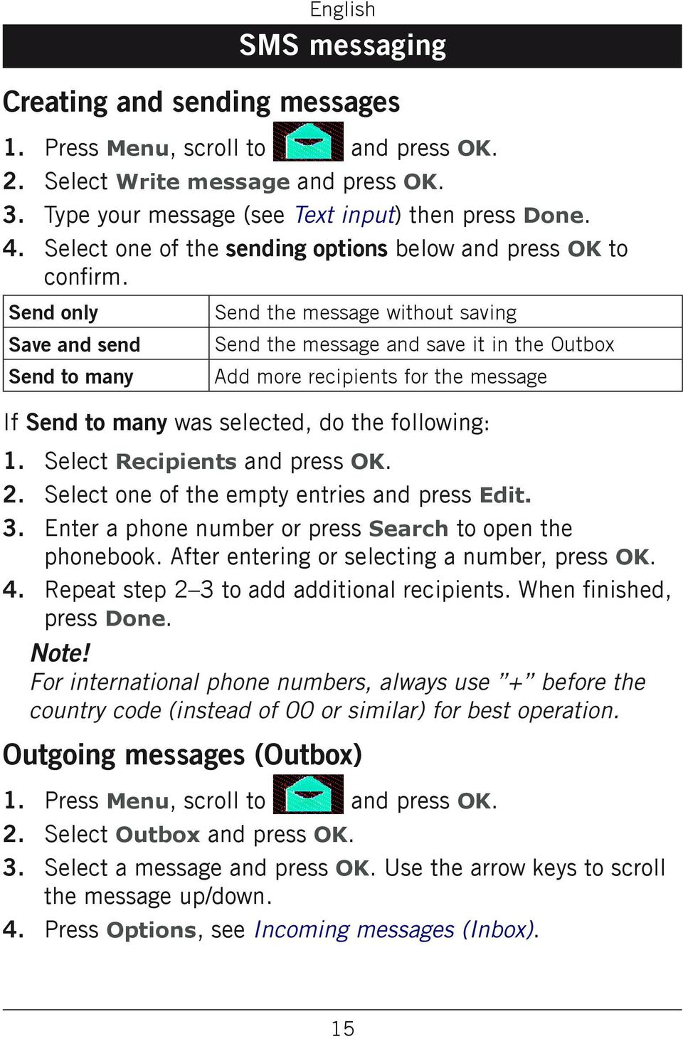 Send only Save and send Send to many Send the message without saving Send the message and save it in the Outbox Add more recipients for the message If Send to many was selected, do the following: