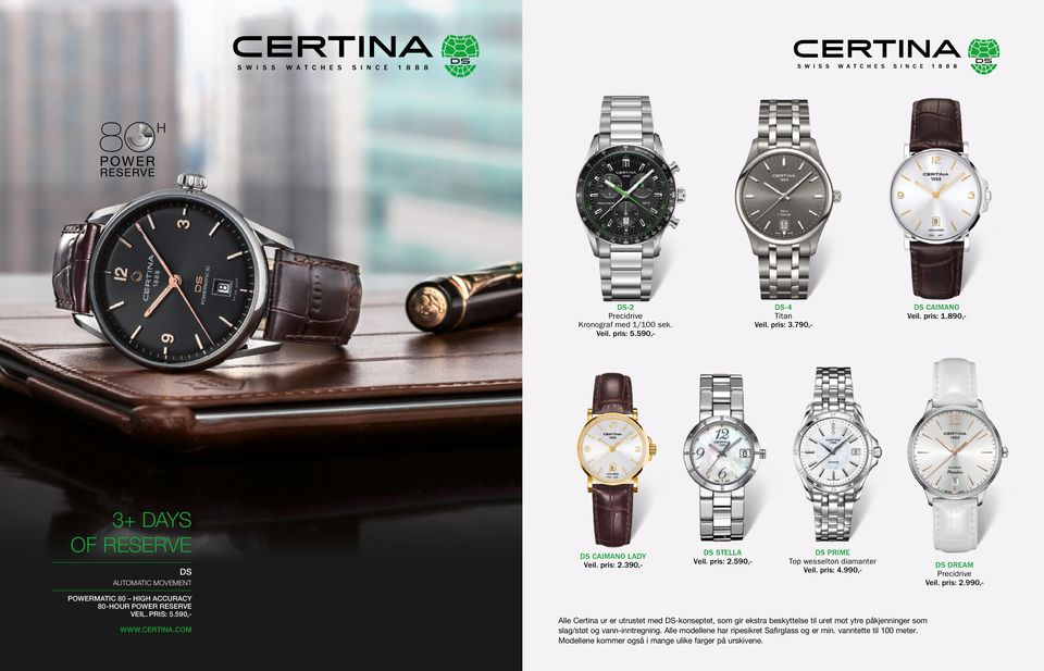 990,- DS DREAM Precidrive Veil. pris: 2.990,- POWERMATIC 80 HIGH ACCURACY 80-HOUR POWER RESERVE VEIL. PRIS: 5.590,- WWW.CERTINA.