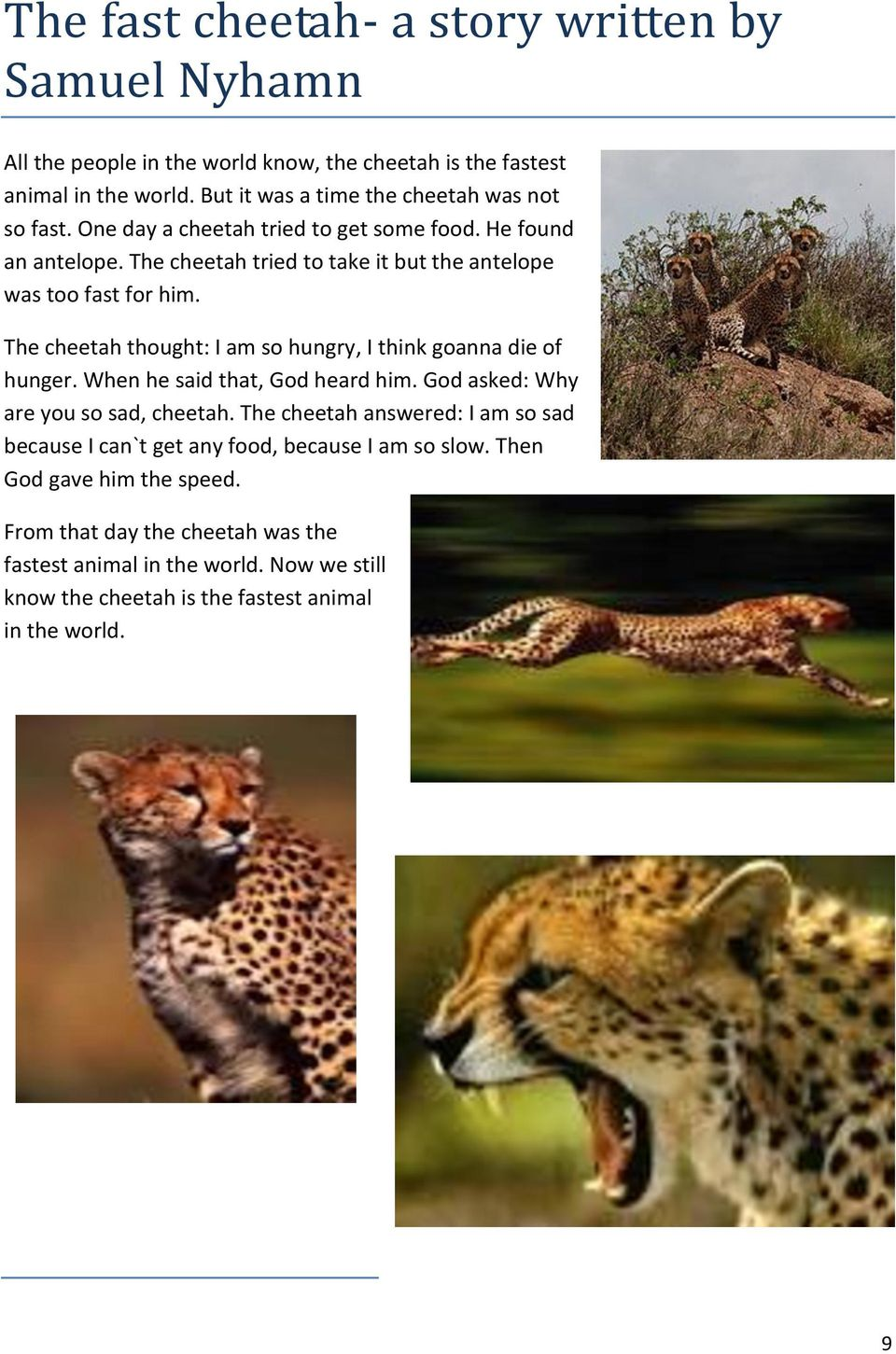 The cheetah tried to take it but the antelope was too fast for him. The cheetah thought: I am so hungry, I think goanna die of hunger. When he said that, God heard him.