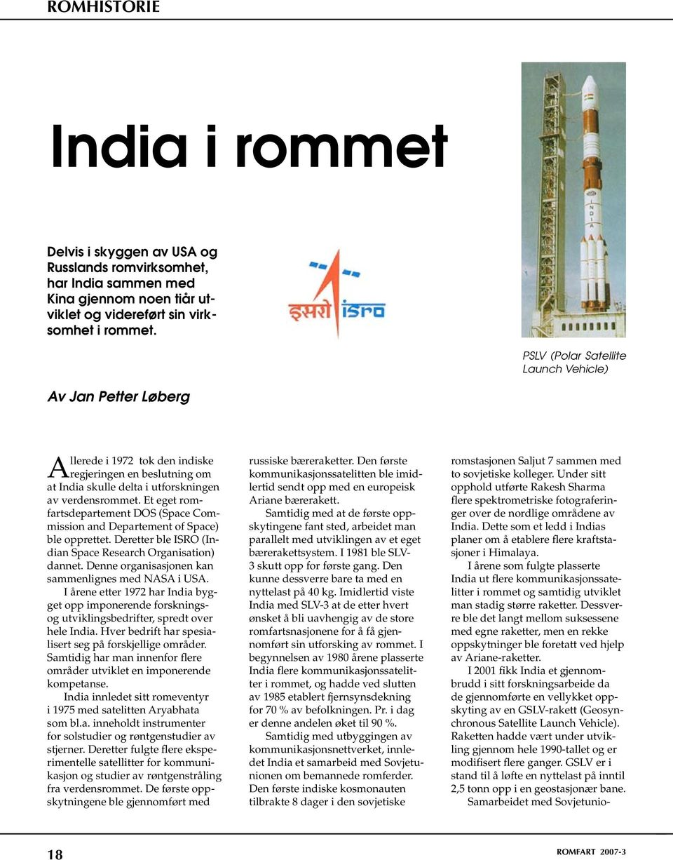 Et eget romfartsdepartement DOS (Space Commission and Departement of Space) ble opprettet. Deretter ble ISRO (Indian Space Research Organisation) dannet.