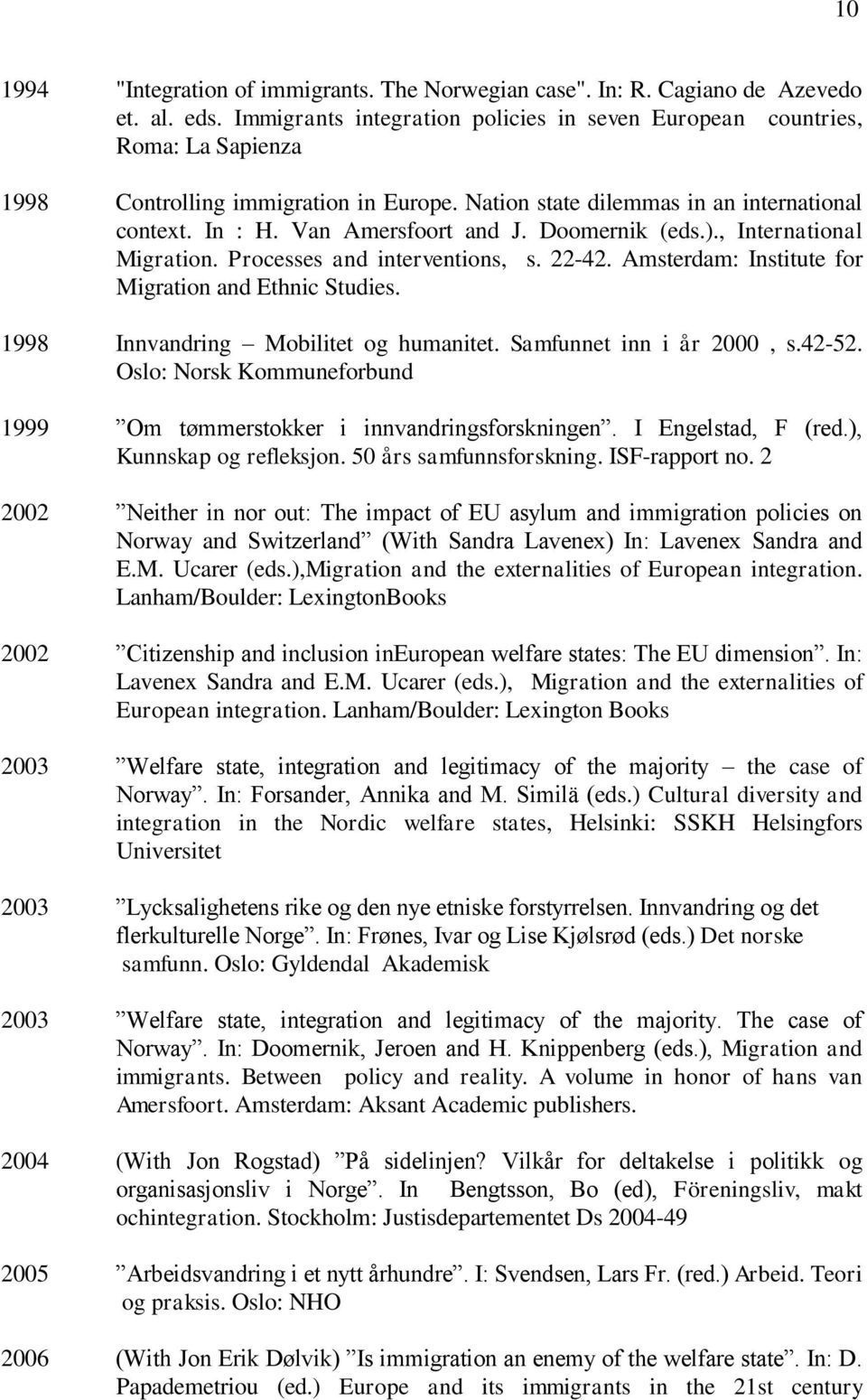 Doomernik (eds.)., International Migration. Processes and interventions, s. 22-42. Amsterdam: Institute for Migration and Ethnic Studies. 1998 Innvandring Mobilitet og humanitet.