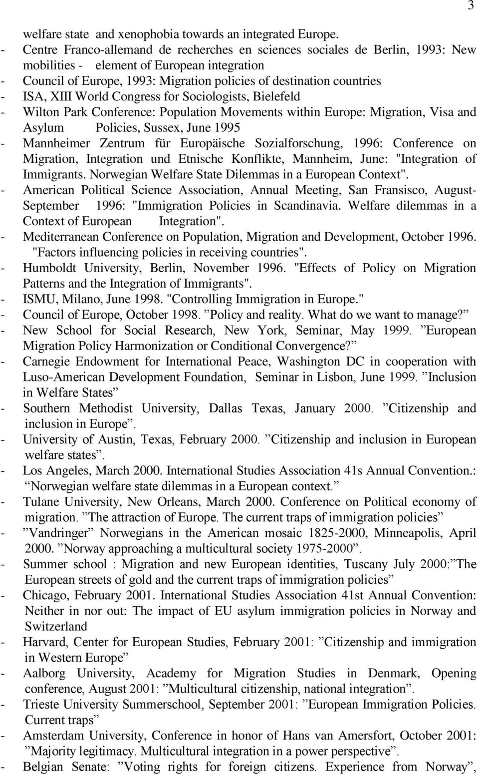 ISA, XIII World Congress for Sociologists, Bielefeld - Wilton Park Conference: Population Movements within Europe: Migration, Visa and Asylum Policies, Sussex, June 1995 - Mannheimer Zentrum für