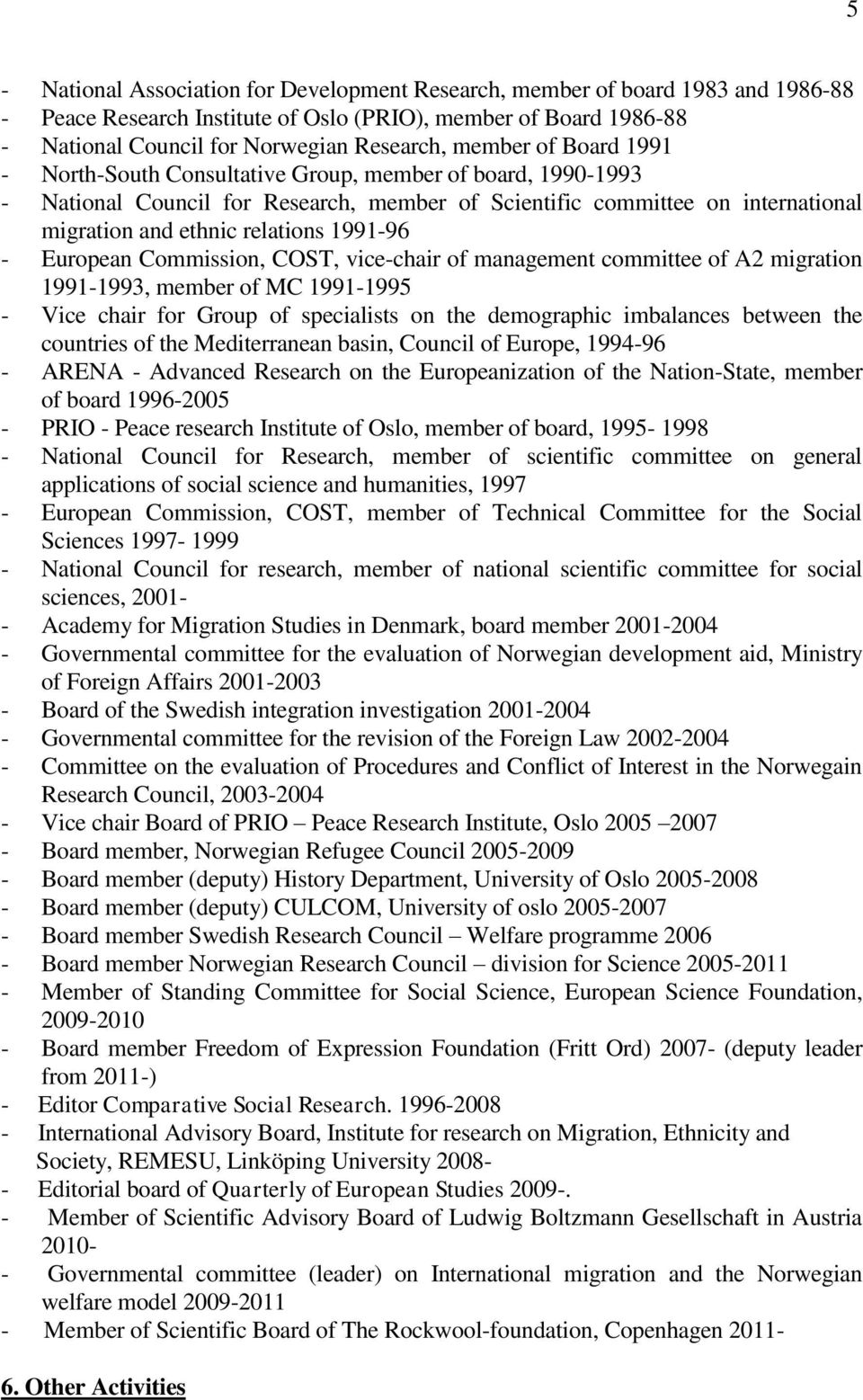 1991-96 - European Commission, COST, vice-chair of management committee of A2 migration 1991-1993, member of MC 1991-1995 - Vice chair for Group of specialists on the demographic imbalances between