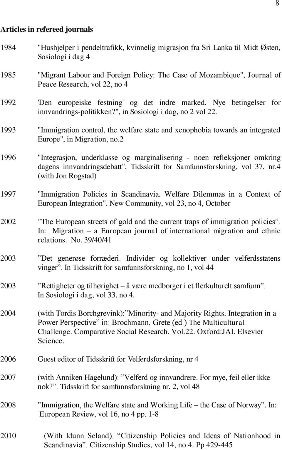 "1993 ""Immigration control, the welfare state and xenophobia towards an integrated Europe"", in Migration, no."