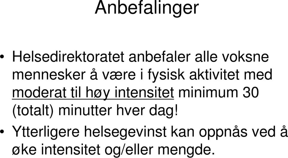 intensitet minimum 30 (totalt) minutter hver dag!