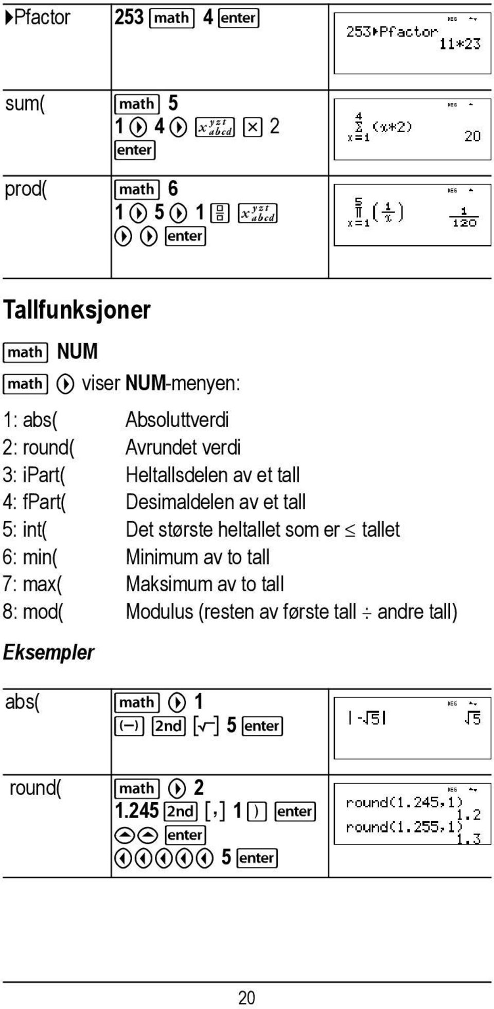 tall 5: int( Det største heltallet som er tallet 6: min( Minimum av to tall 7: max( Maksimum av to tall 8: mod(
