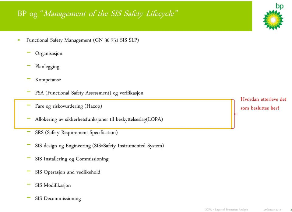 til beskyttelseslag(lopa) SRS (Safety Requirement Specification) SIS design og Engineering (SIS=Safety Instrumented System) SIS