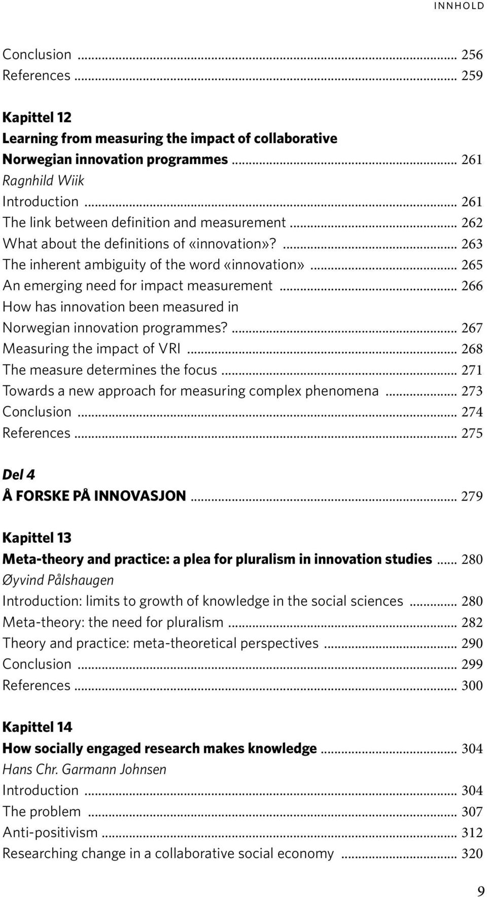 .. 265 An emerging need for impact measurement... 266 How has innovation been measured in Norwegian innovation programmes?... 267 Measuring the impact of VRI... 268 The measure determines the focus.