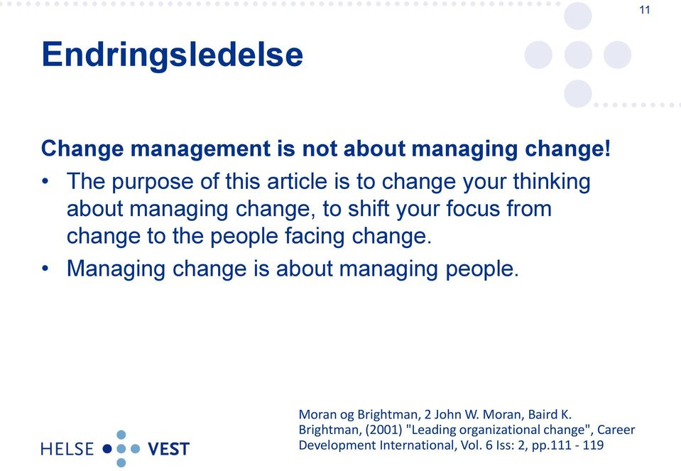 from change to the people facing change. Managing change is about managing people.