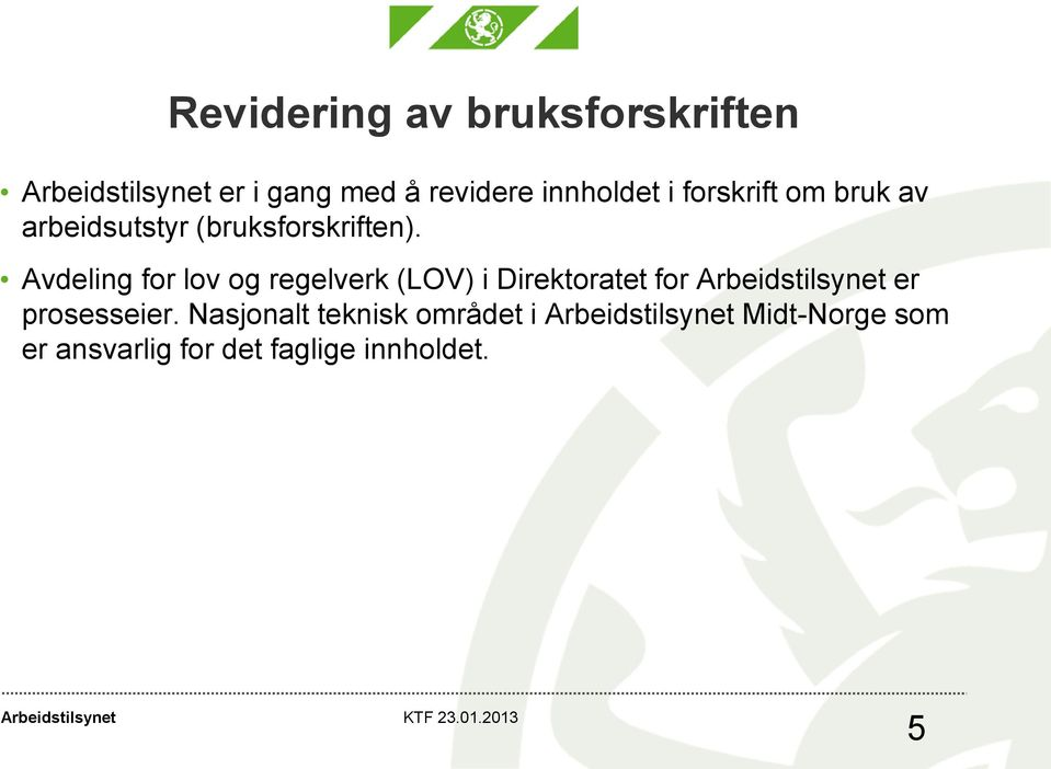 Avdeling for lov og regelverk (LOV) i Direktoratet for er prosesseier.