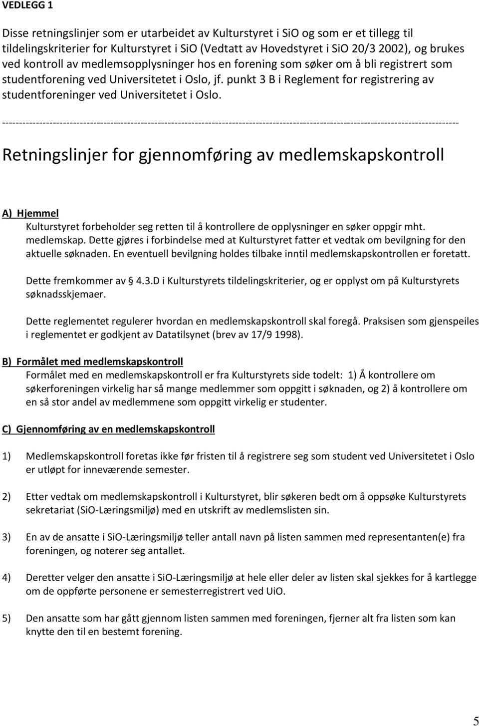 punkt 3 B i Reglement for registrering av studentforeninger ved Universitetet i Oslo.