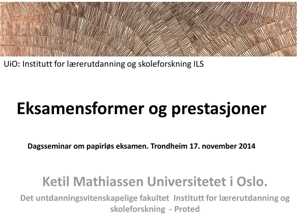 november 2014 Ketil Mathiassen Universitetet i Oslo.