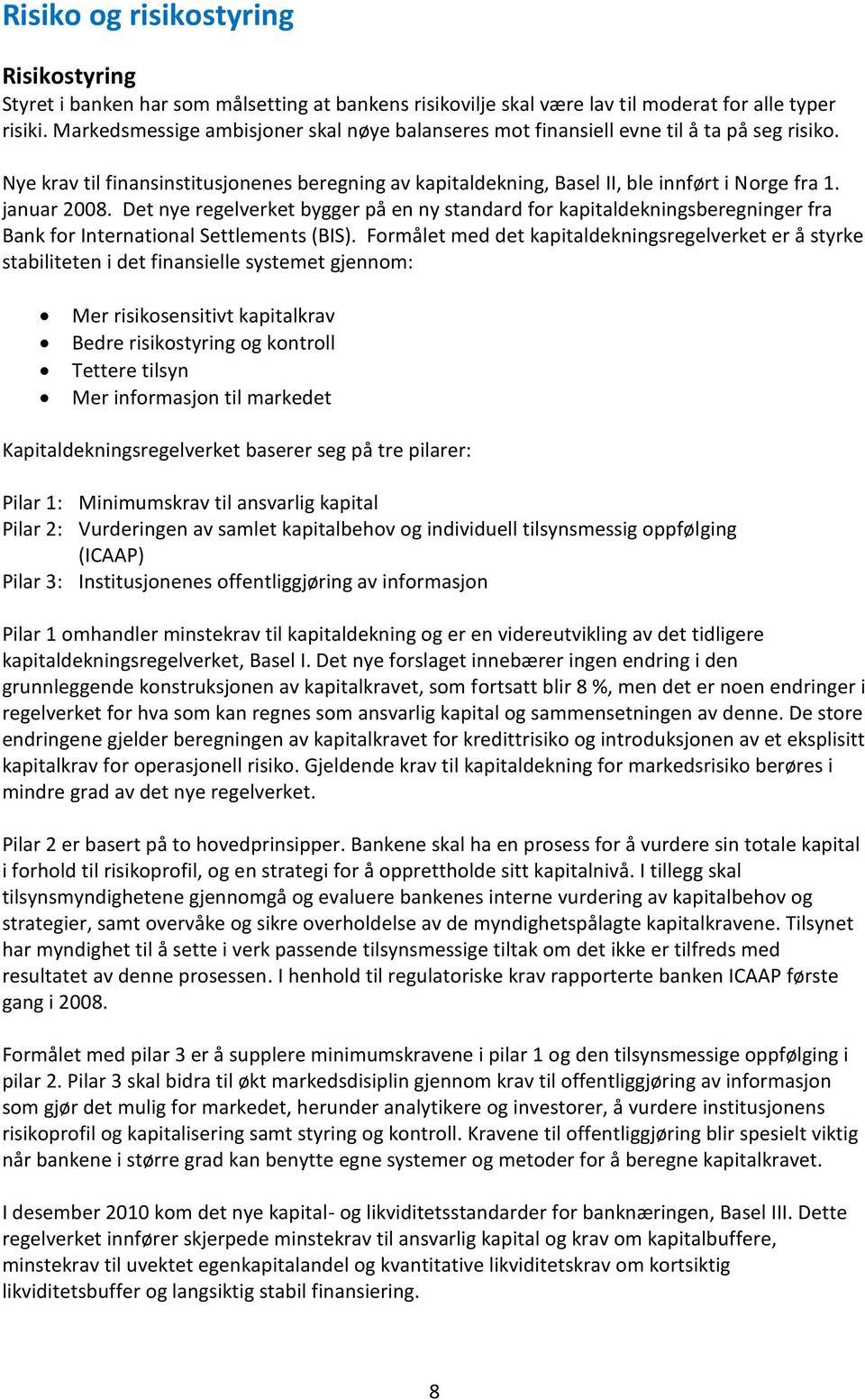 januar 2008. Det nye regelverket bygger på en ny standard for kapitaldekningsberegninger fra Bank for International Settlements (BIS).