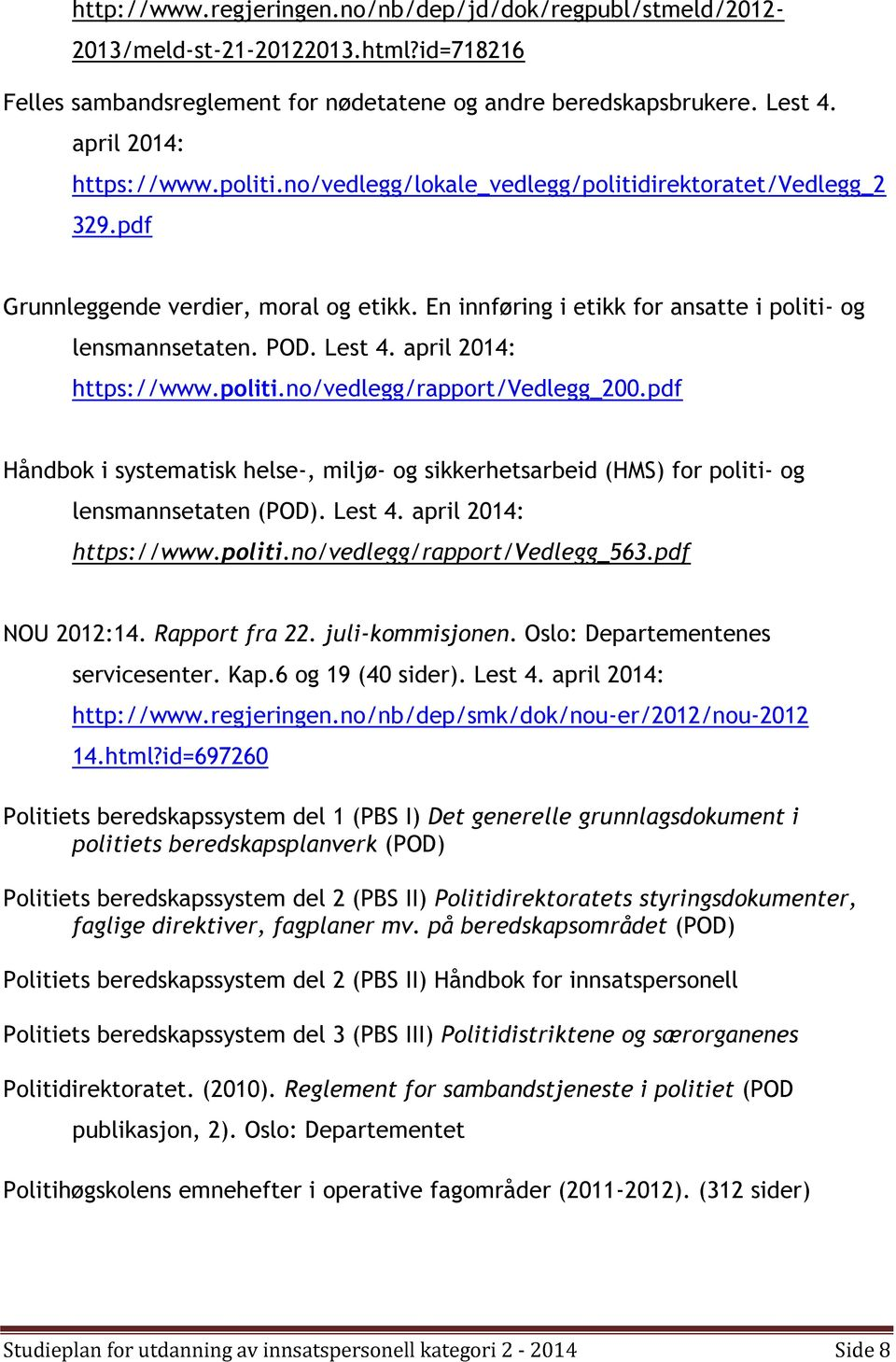 april 2014: https://www.politi.no/vedlegg/rapport/vedlegg_200.pdf Håndbok i systematisk helse-, miljø- og sikkerhetsarbeid (HMS) for politi- og lensmannsetaten (POD). Lest 4. april 2014: https://www.