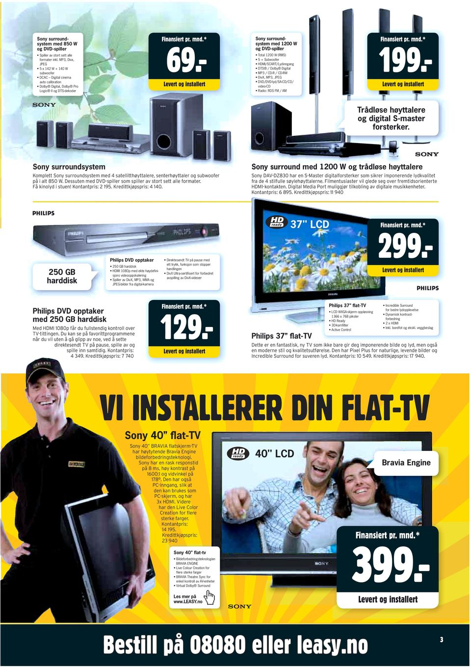 - Sony surround - system med 1200 W og DVD-spiller Total 1200 W (RMS) 5 + Subwoofer HDMI/SCART/Lydinngang DTS / Dolby Digital MP3 / CD-R / CD-RW DivX, MP3, JPEG DVD/DVD-lyd/SA-CD/CD/ video-cd Radio: