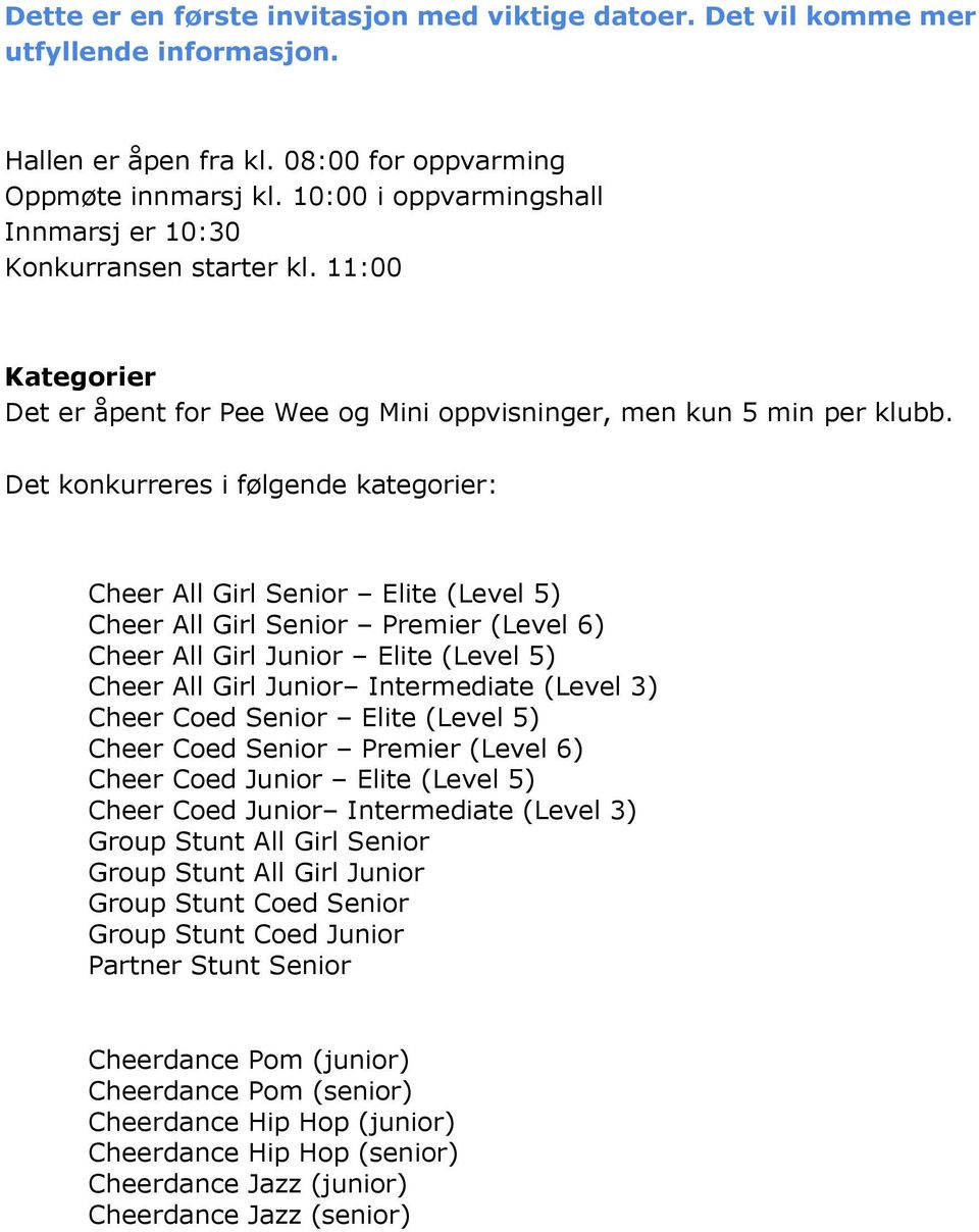 Det konkurreres i følgende kategorier: Cheer All Girl Senior Elite (Level 5) Cheer All Girl Senior Premier (Level 6) Cheer All Girl Junior Elite (Level 5) Cheer All Girl Junior Intermediate (Level 3)