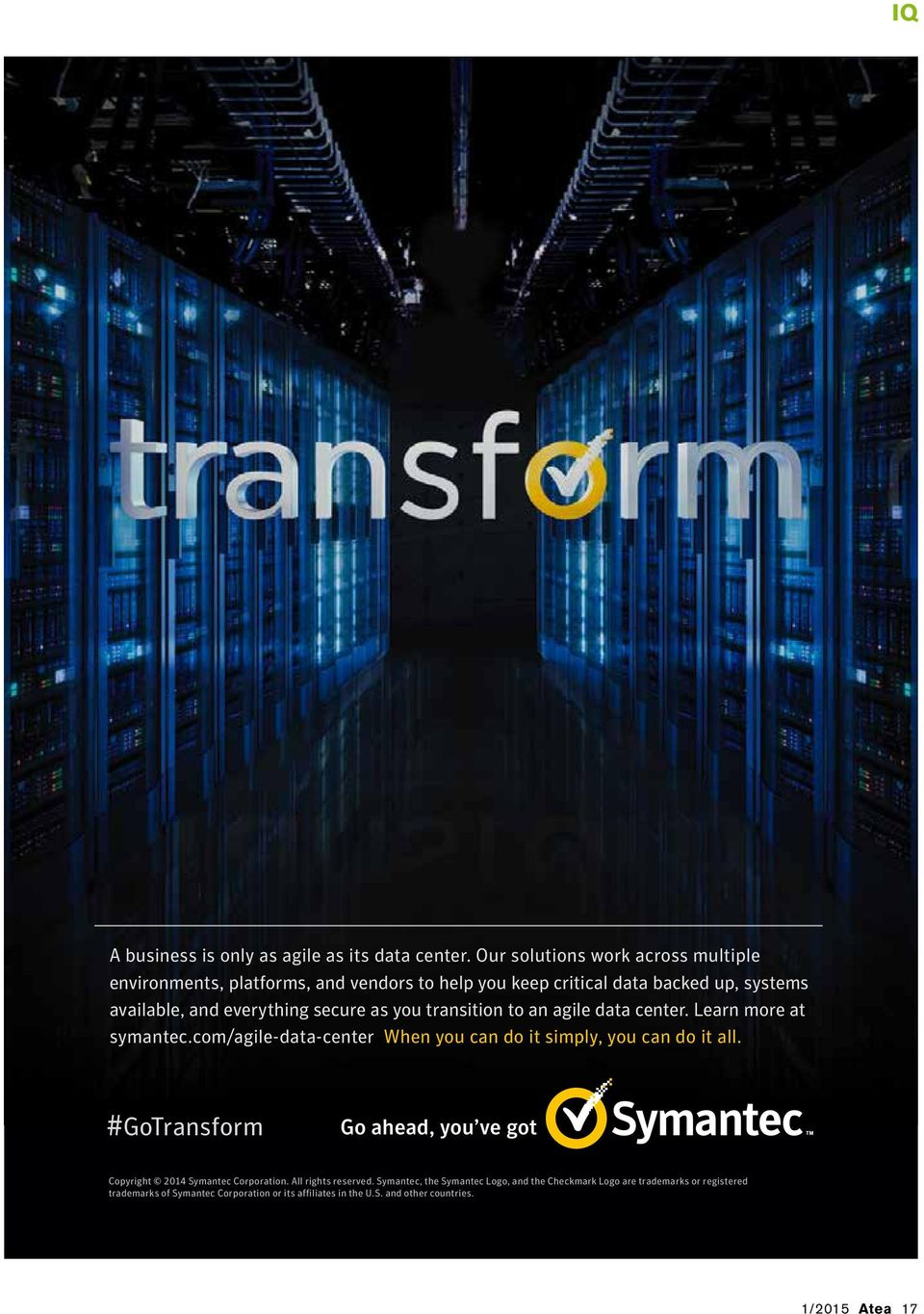 secure as you transition to an agile data center. Learn more at symantec.com/agile-data-center When you can do it simply, you can do it all.