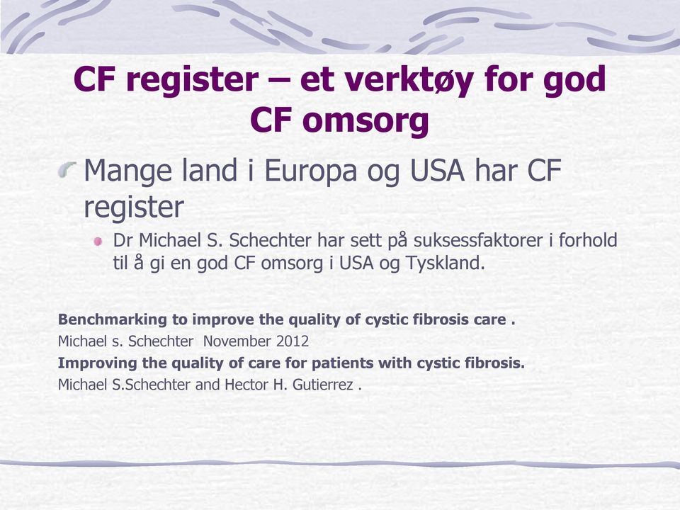 Benchmarking to improve the quality of cystic fibrosis care. Michael s.