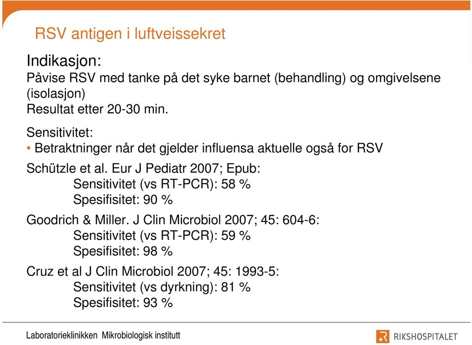 Eur J Pediatr 2007; Epub: Sensitivitet (vs RT-PCR): 58 % Spesifisitet: 90 % Goodrich & Miller.