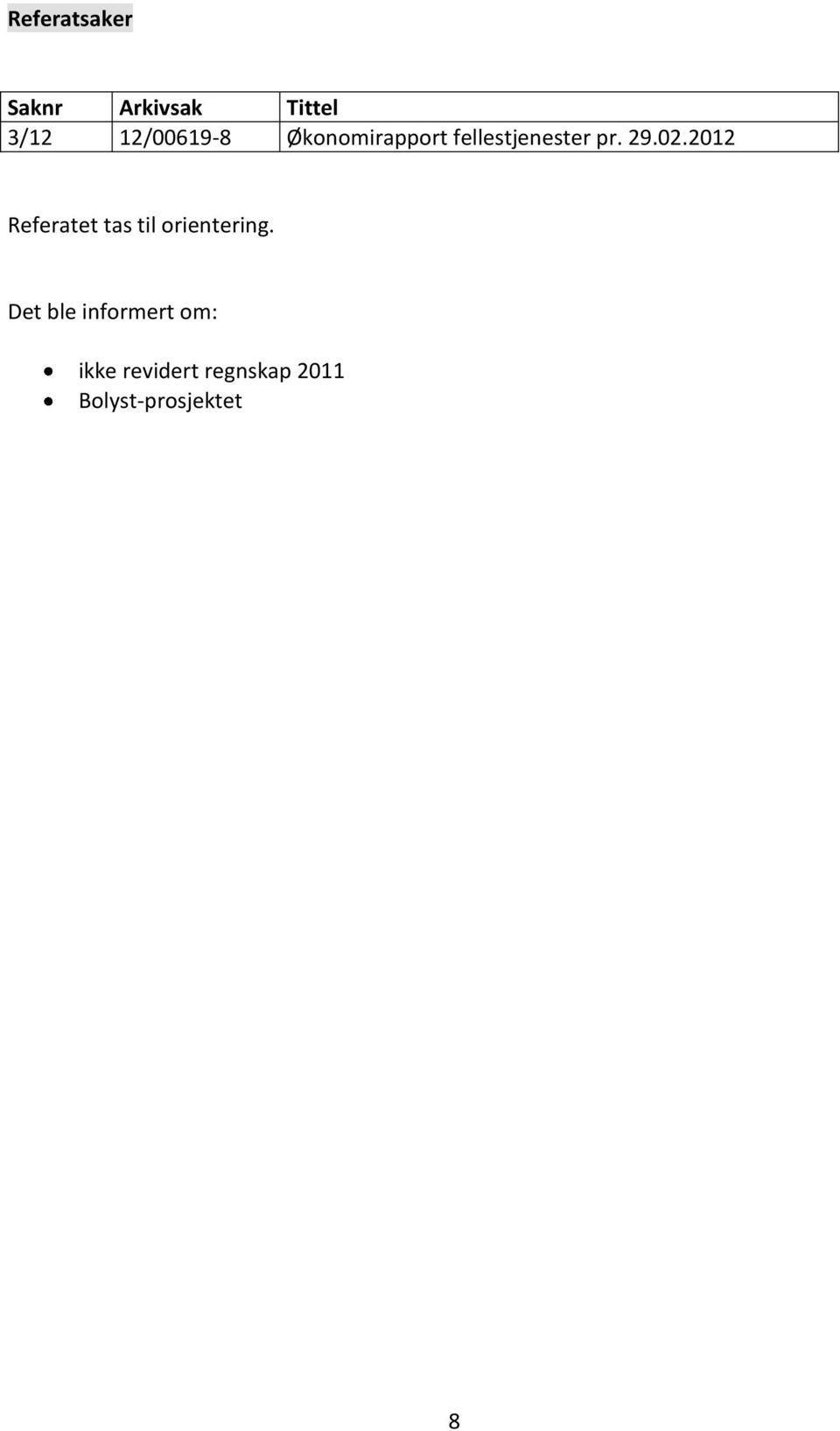02.2012 Referatet tas til orientering.