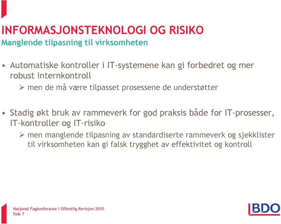bruk av rammeverk for god praksis både for IT-prosesser, IT-kontroller og IT-risiko men manglende tilpasning