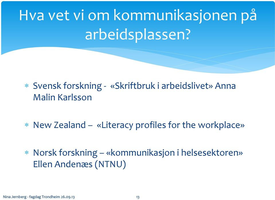 New Zealand «Literacy profiles for the workplace» Norsk forskning