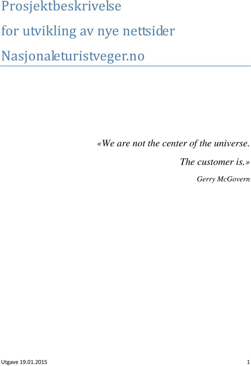 no «We are not the center of the universe.