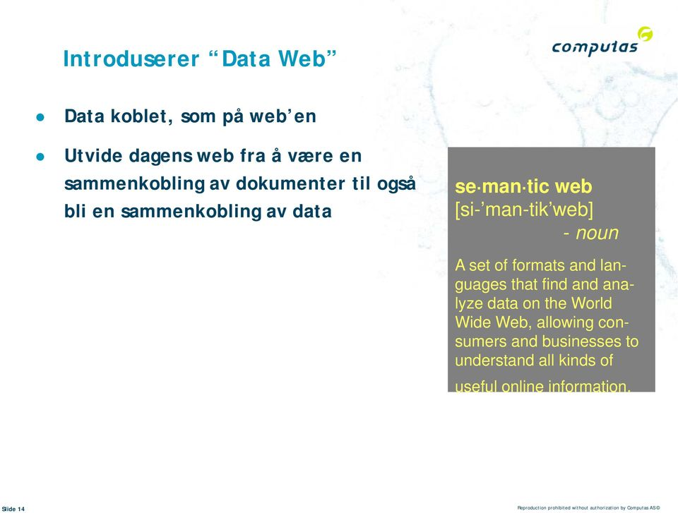 and languages that find and analyze data on the World Wide Web, allowing consumers and businesses to