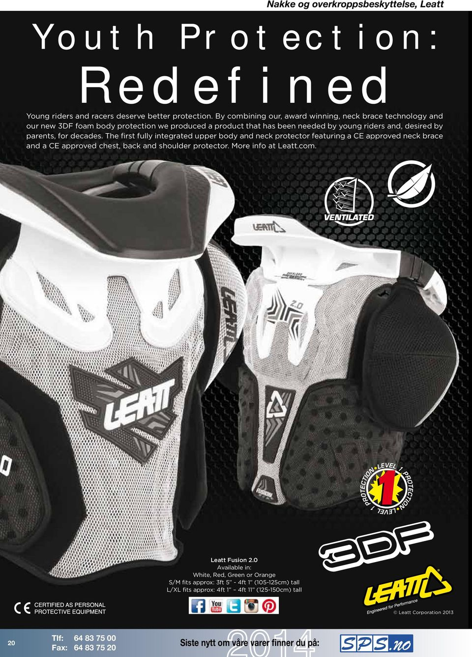 parents, for decades. The first fully integrated upper body and neck protector featuring a CE approved neck brace and a CE approved chest, back and shoulder protector.