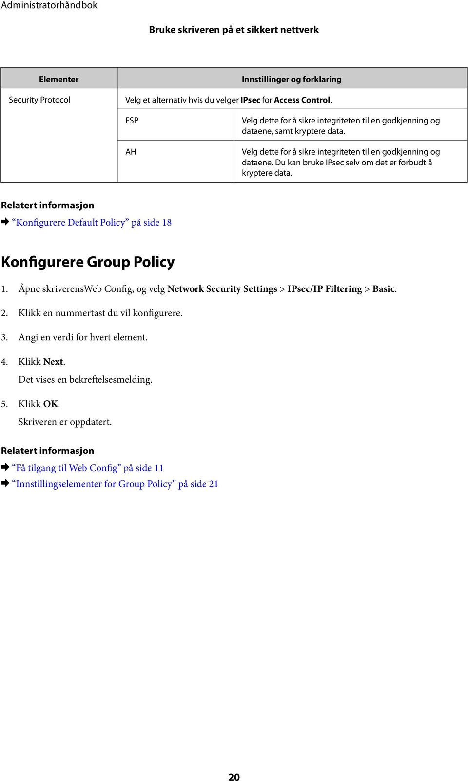 & Konfigurere Default Policy på side 18 Konfigurere Group Policy 1. Åpne skriverensweb Config, og velg Network Security Settings > IPsec/IP Filtering > Basic. 2.