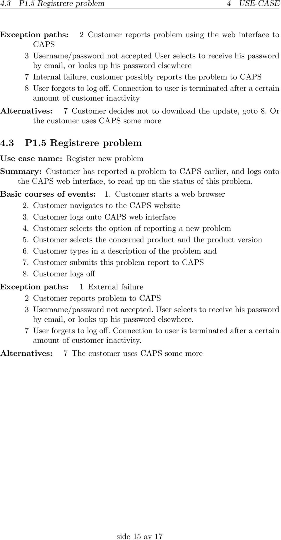 his password elsewhere 7 Internal failure, customer possibly reports the problem to CAPS 8 User forgets to log off.
