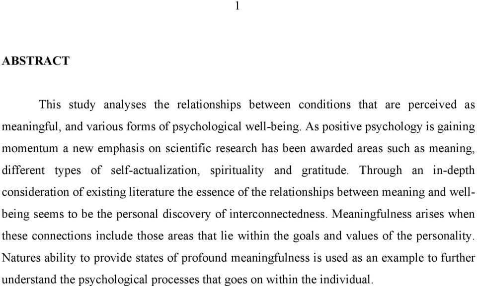 Through an in-depth consideration of existing literature the essence of the relationships between meaning and wellbeing seems to be the personal discovery of interconnectedness.
