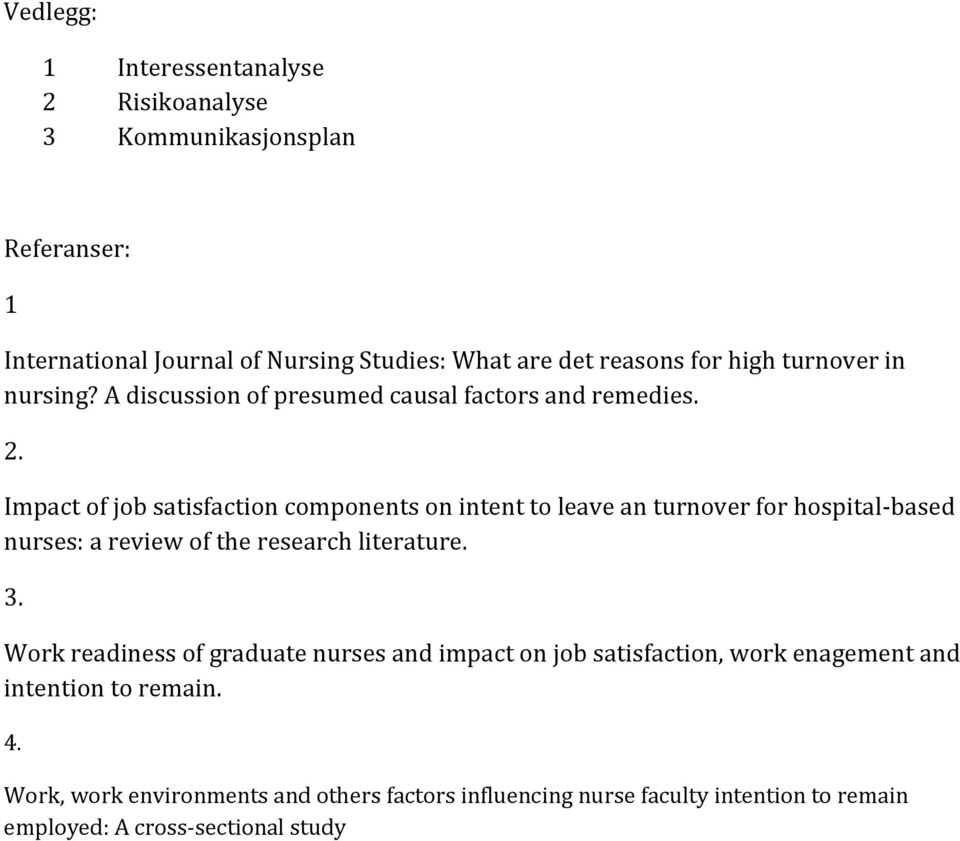 Impact of job satisfaction components on intent to leave an turnover for hospital-based nurses: a review of the research literature. 3.