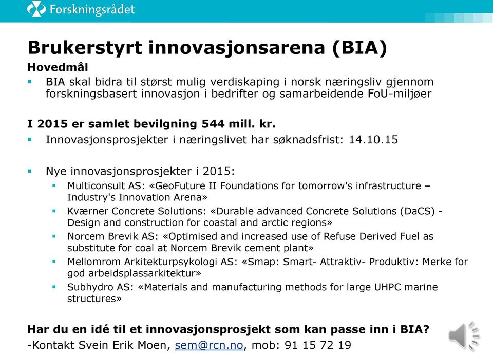 15 Nye innovasjonsprosjekter i 2015: Multiconsult AS: «GeoFuture II Foundations for tomorrow's infrastructure Industry's Innovation Arena» Kværner Concrete Solutions: «Durable advanced Concrete
