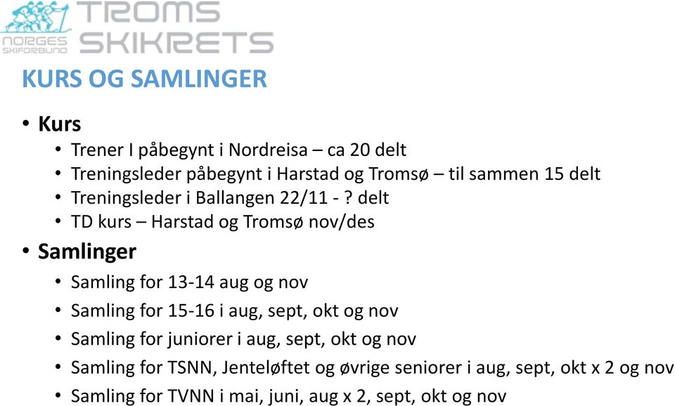 delt TD kurs Harstad og Tromsø nov/des Samlinger Samling for 13-14 aug og nov Samling for 15-16 i aug, sept, okt