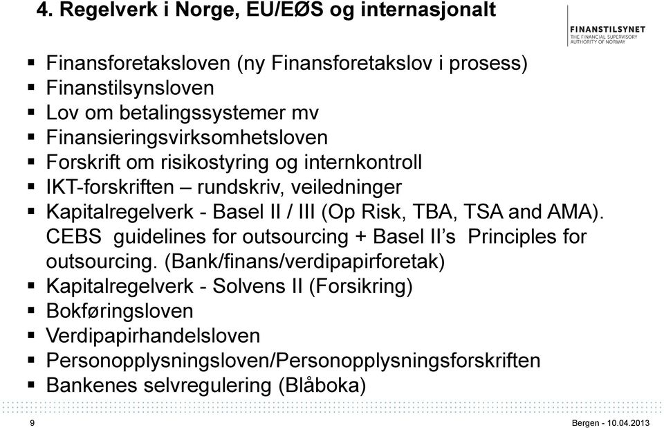 (Op Risk, TBA, TSA and AMA). CEBS guidelines for outsourcing + Basel II s Principles for outsourcing.