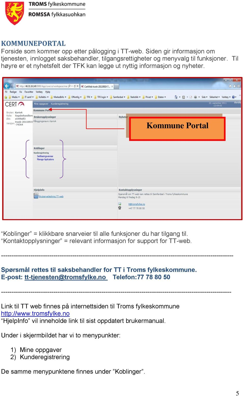 Kontaktopplysninger = relevant informasjon for support for TT-web.