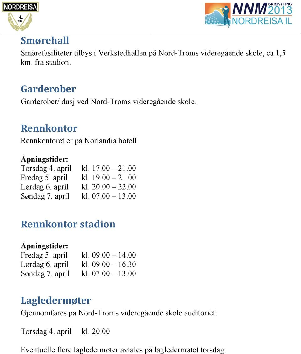 00 Fredag 5. april kl. 19.00 21.00 Lørdag 6. april kl. 20.00 22.00 Søndag 7. april kl. 07.00 13.00 Rennkontor stadion Åpningstider: Fredag 5. april kl. 09.00 14.