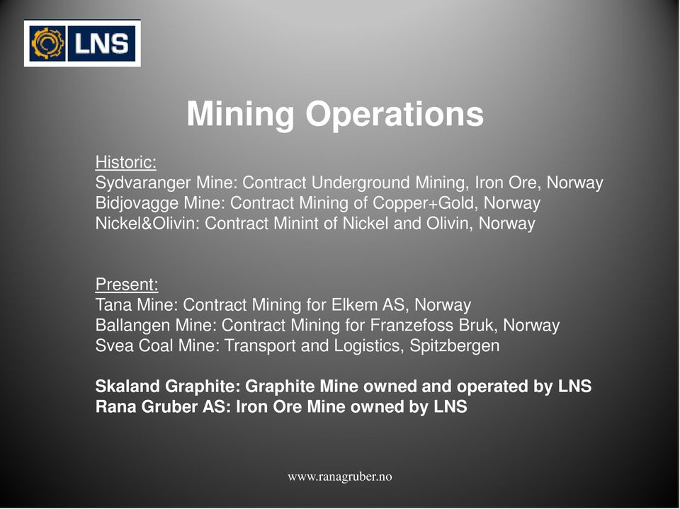 Mining for Elkem AS, Norway Ballangen Mine: Contract Mining for Franzefoss Bruk, Norway Svea Coal Mine: Transport and