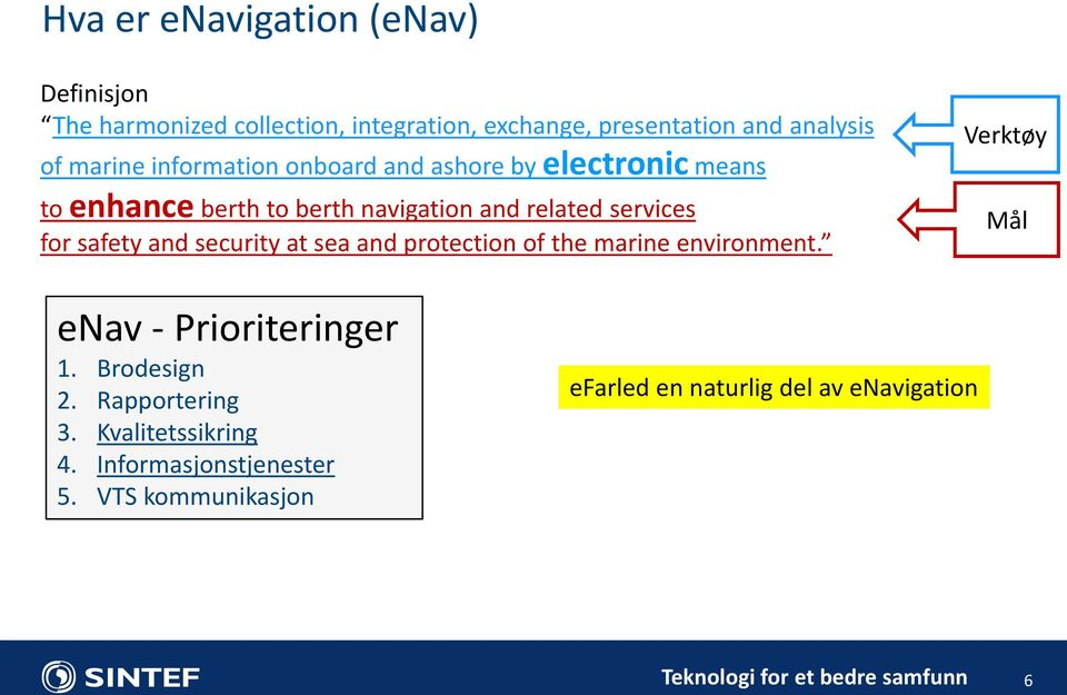 for safety and security at sea and protection of the marine environment. Verktøy Mål enav - Prioriteringer 1.