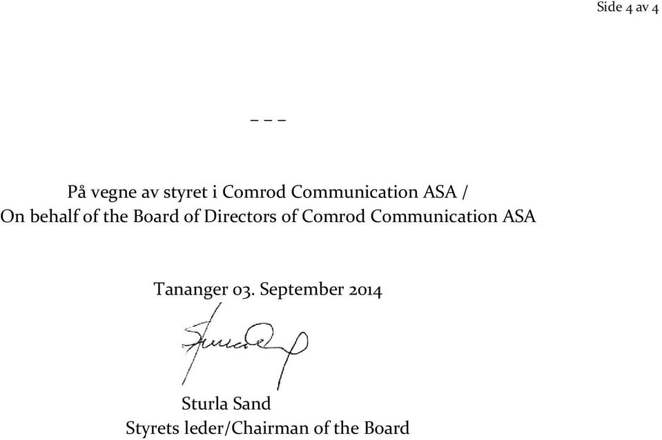 Directors of Comrod Communication ASA Tananger 03.