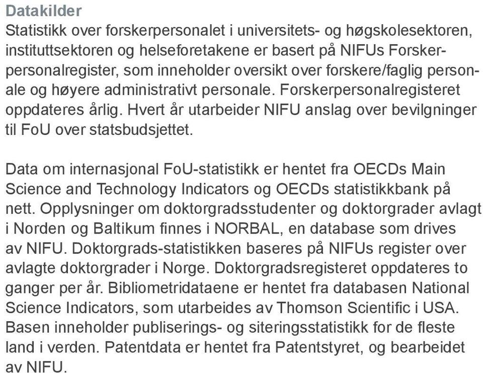 Data om internasjonal FoU-statistikk er hentet fra OECDs Main Science and Technology Indicators og OECDs statistikkbank på nett.