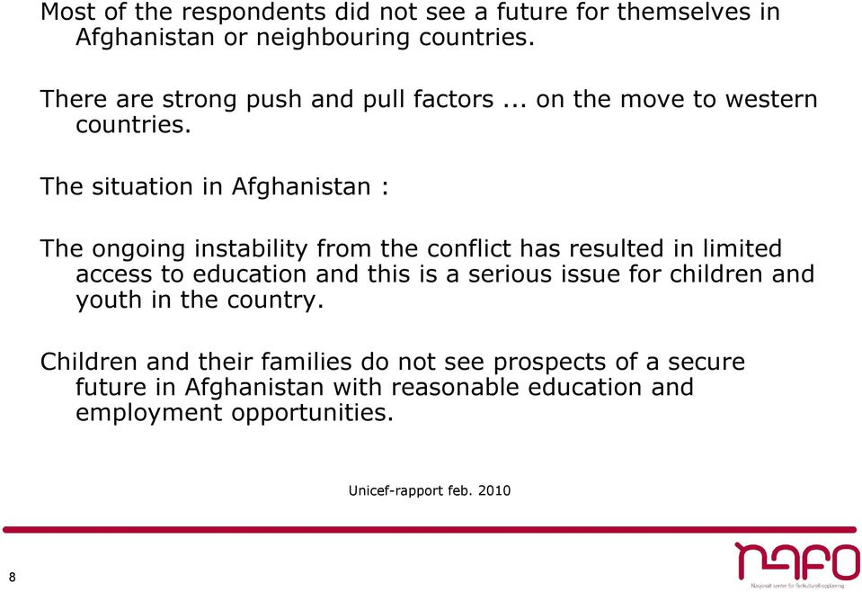 The situation in Afghanistan : The ongoing instability from the conflict has resulted in limited access to education and this is a