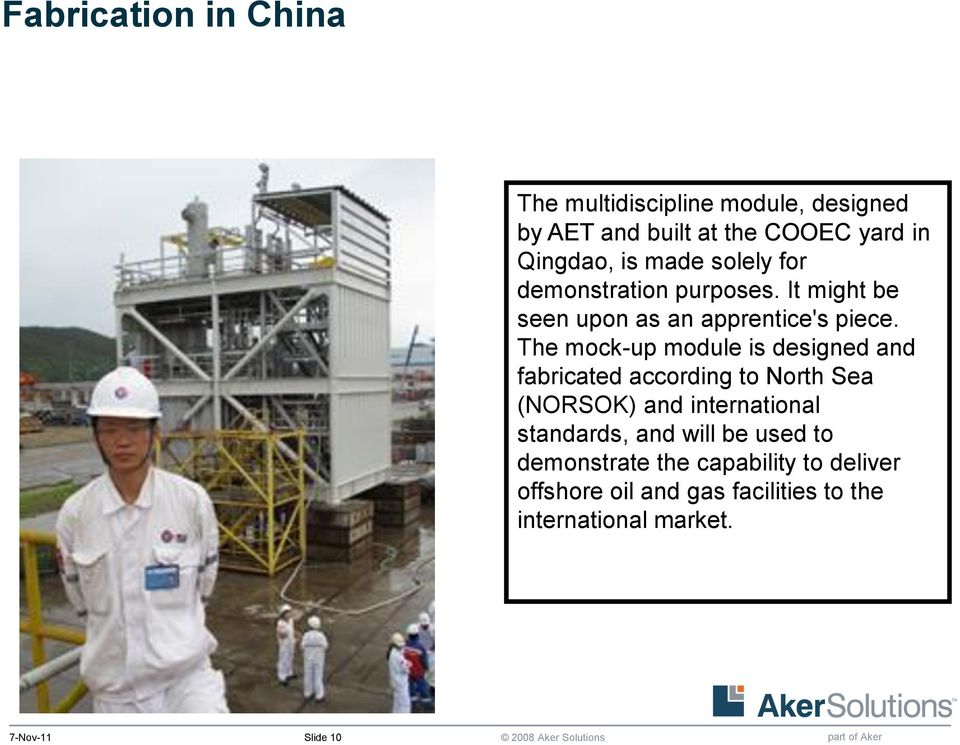 The mock-up module is designed and fabricated according to North Sea (NORSOK) and international standards,