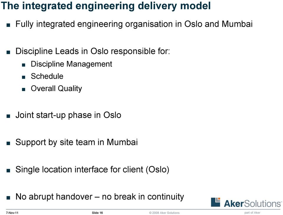 Overall Quality Joint start-up phase in Oslo Support by site team in Mumbai Single