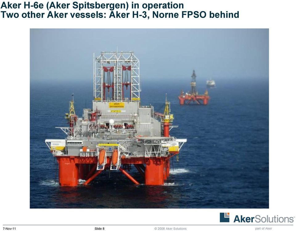 Two other Aker vessels:
