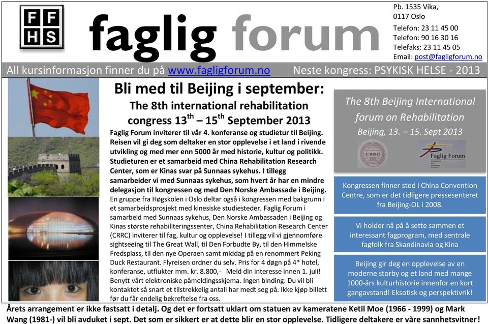 no Neste kongress: PSYKISK HELSE - 2013 Bli med til Beijing i september: The 8th international rehabilitation congress 13 th 15 th September 2013 Faglig Forum inviterer til vår 4.
