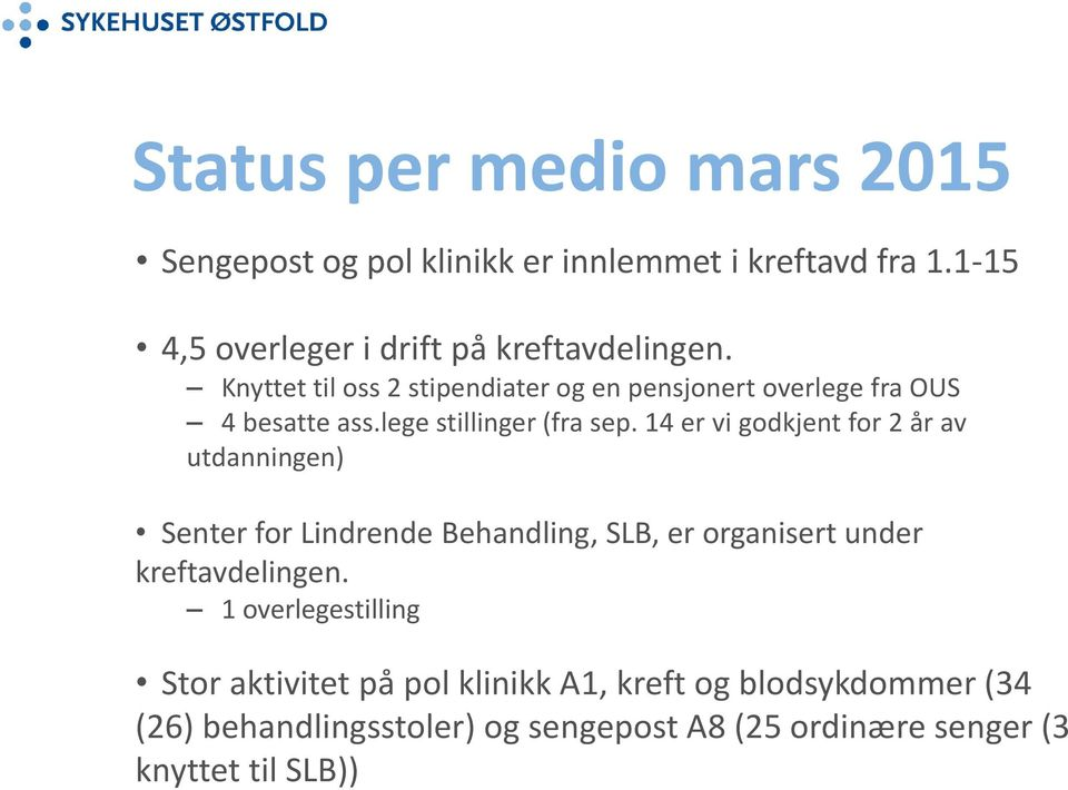 14 er vi godkjent for 2 år av utdanningen) Senter for Lindrende Behandling, SLB, er organisert under kreftavdelingen.