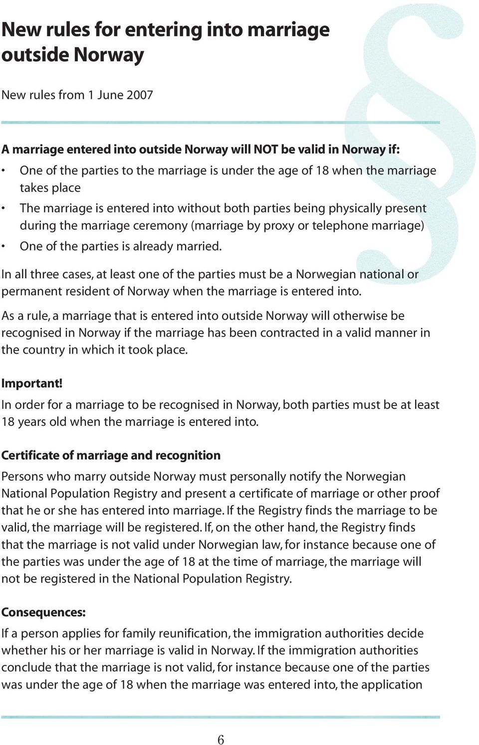 parties is already married. In all three cases, at least one of the parties must be a Norwegian national or permanent resident of Norway when the marriage is entered into.